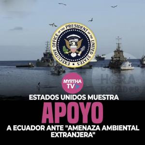 ESTADOS UNIDOS MUESTRA APOYO A ECUADOR ANTE  «AMENAZA AMBIENTAL EXTRANJERA»