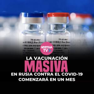 LA VACUNACIÓN MASIVA EN RUSIA CONTRA EL  COVID-19 COMENZARÁ EN UN MES