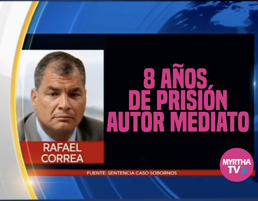 Rafael Correa 8 AÑOS  DE PRISIÓN
