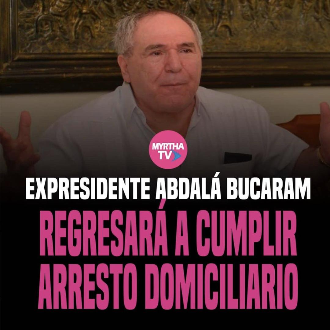 EXPRESIDENTE ABDALÁ BUCARAM  REGRESARÁ A CUMPLIR  ARRESTO DOMICILIARIO