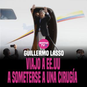 Guillermo Lasso viajo a EE.UU. a someterse a una cirugía
