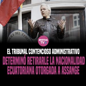 EL TRIBUNAL CONTENCIOSO ADMINISTRATIVO DETERMINÓ RETIRARLE LA NACIONALIDAD  ECUATORIANA OTORGADA A ASSANGE