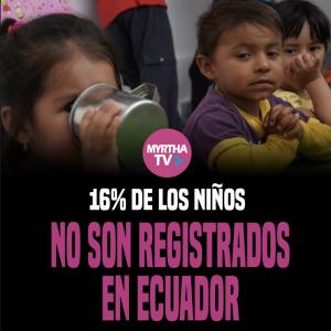 16% DE LOS NIÑOS NO SON REGISTRADOS  EN ECUADOR