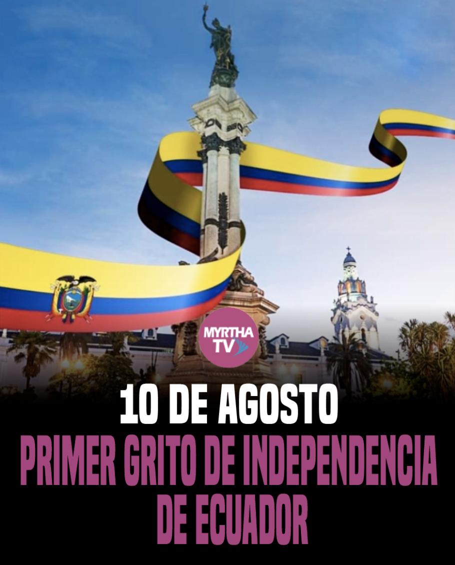 10 DE AGOSTO PRIMER GRITO DE INDEPENDENCIA DE ECUADOR