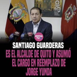 SANTIAGO GUARDERAS ES EL ALCALDE DE QUITO Y ASUMIÓ EL CARGO EN REEMPLAZO DE JORGE YUNDA