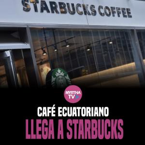 CAFÉ ECUATORIANO LLEGA A STARBUCKS