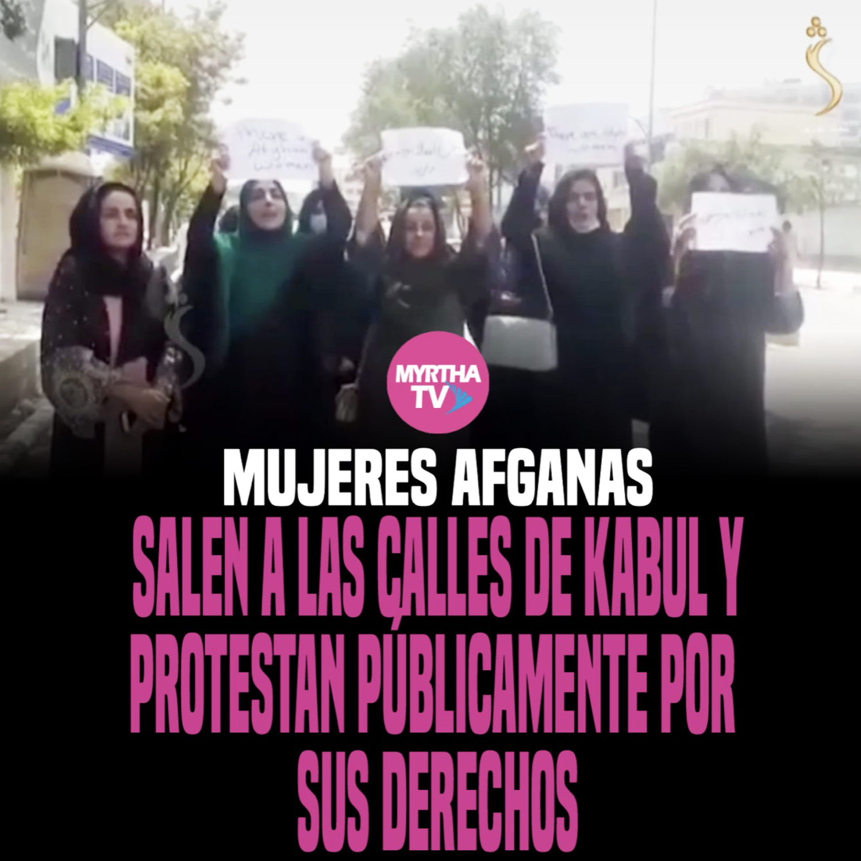 MUJERES AFGANAS SALEN A LAS CALLES DE KABUL Y PROTESTAN PUBLICAMENTE POR SUS DERECHOS