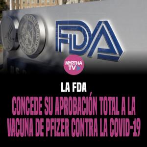LA FDA CONCEDE SU APROBACIÓN TOTAL A LA  VACUNA DE PFIZER CONTRA LA COVID-19