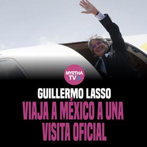 GUILLERMO LASSO VIAJA A MÉXICO A UNA VISITA OFICIAL