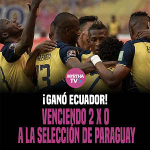 GANÓ ECUADOR VENCIENDO 2 X 0  A LA SELECCIÓN DE PARAGUAY