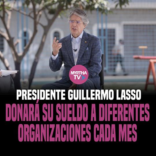 PRESIDENTE GUILLERMO LASSO DONARÁ SU SUELDO A DIFERENTES ORGANIZACIONES CADA MES