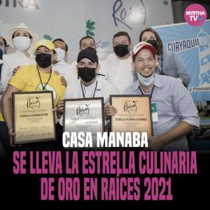 CASA MANABA SE LLEVA LA ESTRELLA CULINARIA  DE ORO EN RAÍCES 2021