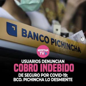USUARIOS DENUNCIAN COBRO INDEBIDO DE SEGURO POR COVID-19