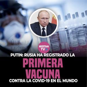 PUTIN RUSIA HA REGISTRADO LA PRIMERA VACUNA CONTRA EL COVID-19 EN EL MUNDO