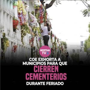 COE exhorta a municipios para que cierren cementerios durante el feriado