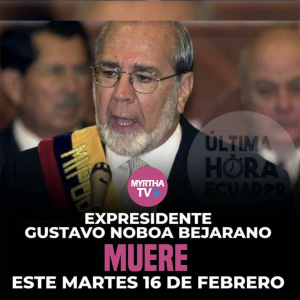 EXPRESIDENTE GUSTAVO NOBOA BEJARANO MUERE ESTE MARTES 16 DE FEBRERO