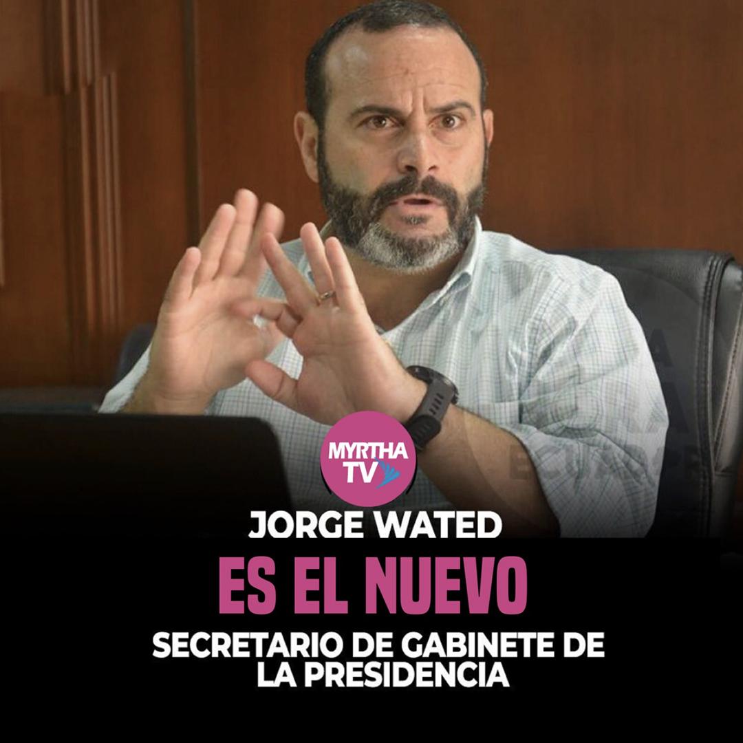 Jorge Wated es el Nuevo Secretario de Gabinete de la Presidencia