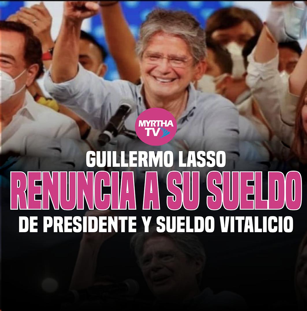 GUILLERMO LASSO  RENUNCIA A SU SUELDO DE PRESIDENTE Y SUELDO VITALICIO