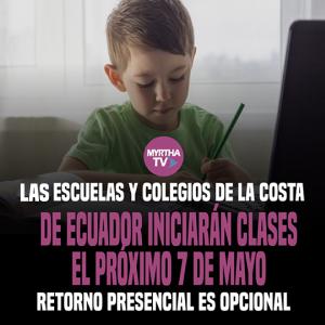 LAS ESCUELAS Y COLEGIOS DE LA COSTA DE ECUADOR INICIARÁN CLASES EL PRÓXIMO 7 DE MAYO