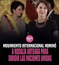 MOVIMIENTO INTERNACIONAL NOMINÓ A ROSALÍA ARTEAGA PARA DIRIGIR LAS NACIONES UNIDAS