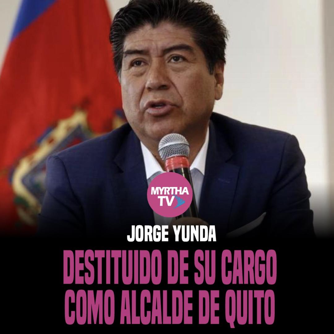 JORGE YUNDA DESTITUIDO DE SU CARGO COMO ALCALDE DE QUITO