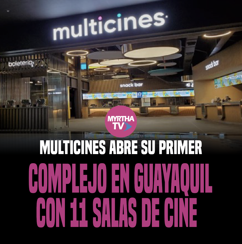 Multicines abre su primer complejo en Guayaquil con 11 salas de cine