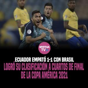 ECUADOR EMPATÓ 1-1 CON BRASIL LOGRÓ SU CLASIFICACIÓN A CUARTOS DE FINAL  DE LA COPA AMÉRICA 2021