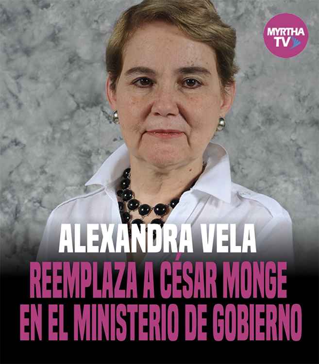 ALEXANDRA VELA REEMPLAZARÁ A CESAR MONGE EN EL MINISTERIO DE GOBIERNO