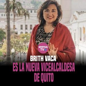 BRITH VACA ES LA NUEVA VICEALCALDESA  DE QUITO