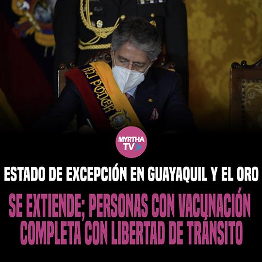 ESTADO DE EXCEPCIÓN EN GUAYAQUIL Y EL ORO SE EXTIENDE; PERSONAS CON VACUNACIÓN COMPLETA CON LIBERTAD DE TRÁNSITO