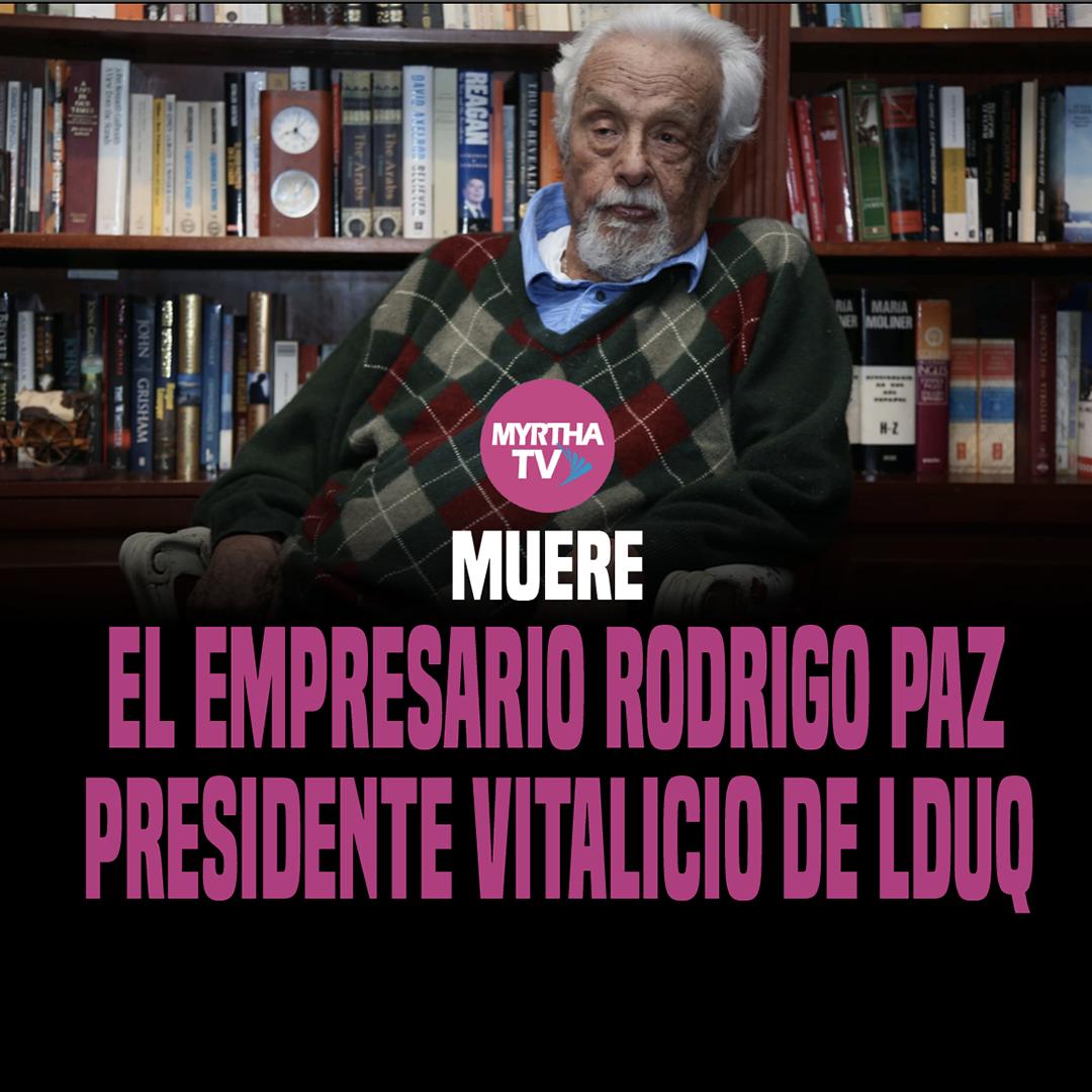 MUERE EL EMPRESARIO RODRIGO PAZ PRESIDENTE VITALICIO DE LDUQ