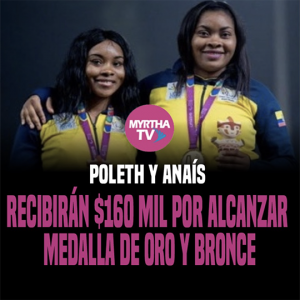 POLETH Y ANAÍS RECIBIRÁN $160 MIL POR ALCANZAR  MEDALLA DE ORO Y BRONCE