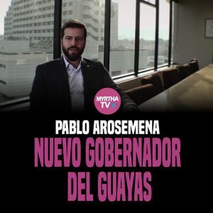 PABLO AROSEMENA NUEVO GOBERNADOR  DEL GUAYAS