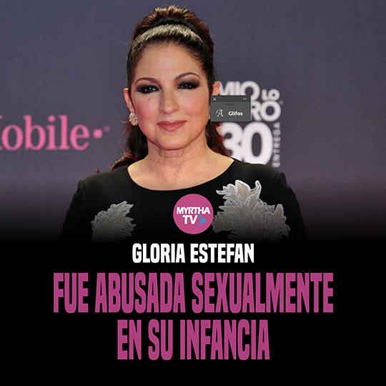 GLORIA ESTEFAN FUE ABUSADA SEXUALMENTE EN SU INFANCIA